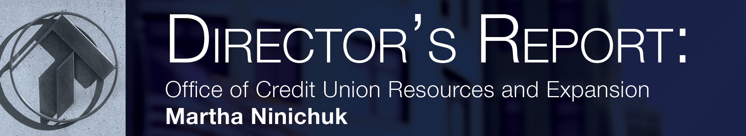Director's Report: Office of Credit Union Resources and Expansion - Martha Ninichuk